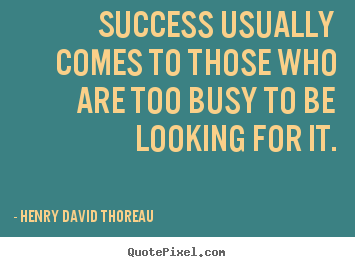 Henry David Thoreau image quote - Success usually comes to those who are too busy.. - Success quote