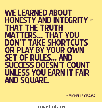 Success quotes - We learned about honesty and integrity - that the truth matters.....