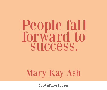 Quotes about success - People fall forward to success.