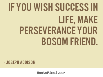 Create graphic picture quotes about success - If you wish success in life, make perseverance your bosom..