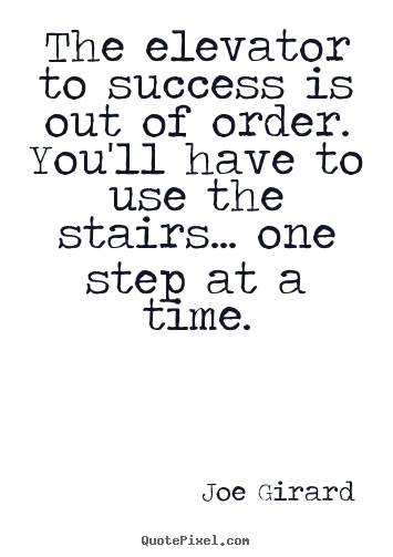 Quotes about success - The elevator to success is out of order. you'll have to use the..