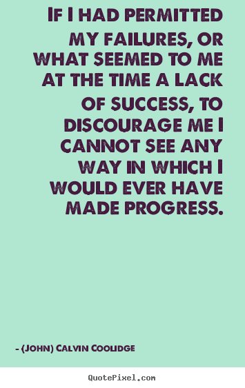 Quotes about success - If i had permitted my failures, or what seemed to..