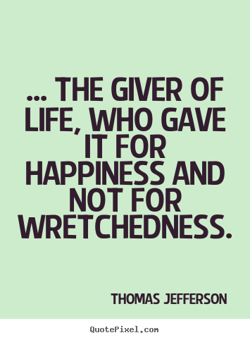 Sayings about success - ... the giver of life, who gave it for happiness and not for wretchedness.