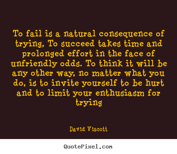Success quotes - To fail is a natural consequence of trying,..