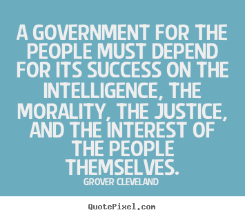 Quote about success - A government for the people must depend for its success..