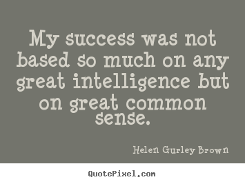 Make custom picture quotes about success - My success was not based so much on any great intelligence but..