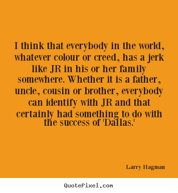 I think that everybody in the world, whatever colour.. Larry Hagman greatest success quotes