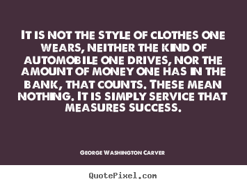 Make custom picture quotes about success - It is not the style of clothes one wears, neither the kind of automobile..