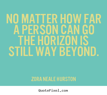 Success quotes - No matter how far a person can go the horizon is still..
