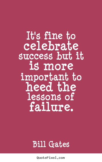 Quotes about success - It's fine to celebrate success but it is more important to..
