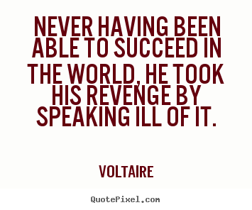 Never having been able to succeed in the.. Voltaire  success quotes