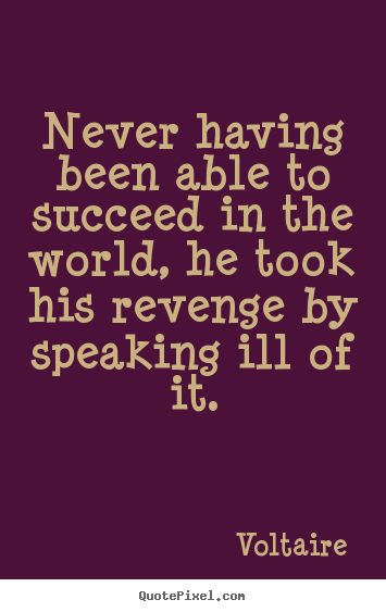 Customize picture quotes about success - Never having been able to succeed in the world, he took his revenge..