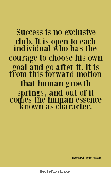 Howard Whitman image quote - Success is no exclusive club. it is open to each individual who has the.. - Success quotes