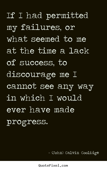 Success quote - If i had permitted my failures, or what seemed to me at..