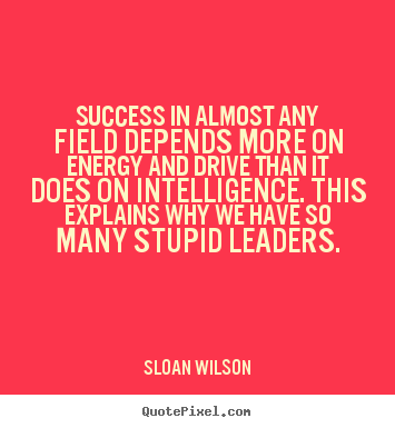 Success in almost any field depends more on.. Sloan Wilson best success quotes