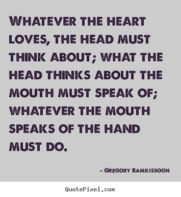 Success quotes - Whatever the heart loves, the head must think about;..