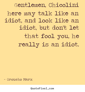 Success quotes - Gentlemen, chicolini here may talk like an idiot, and look like..