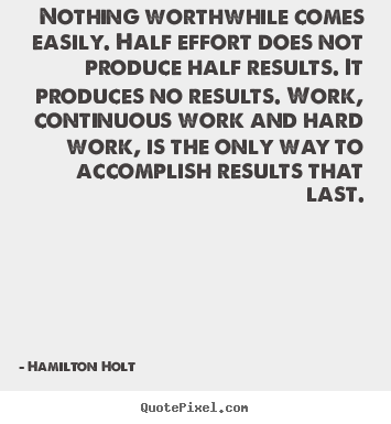 Quotes about success - Nothing worthwhile comes easily. half effort does not..