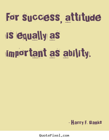 Design poster quote about success - For success, attitude is equally as important as..