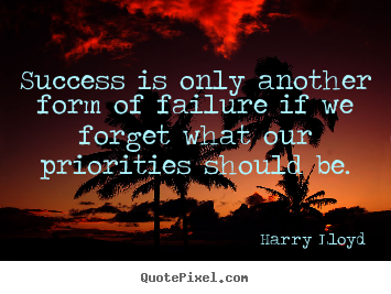 Success is only another form of failure if we forget.. Harry Lloyd  success quotes