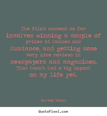 How to make photo quotes about success - The film's success so far involves winning a couple..