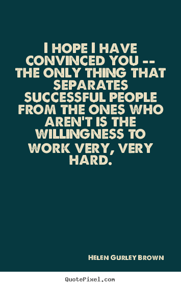 Quotes about success - I hope i have convinced you -- the only thing that separates..