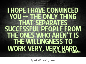 Success quotes - I hope i have convinced you -- the only thing that separates successful..