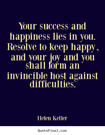 Create your own poster quote about success - Your success and happiness lies in you. resolve to keep..