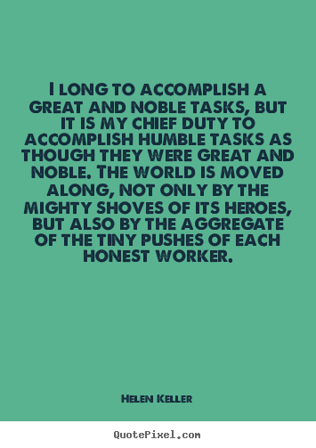 I long to accomplish a great and noble tasks, but it is.. Helen Keller great success quotes