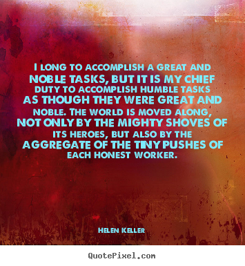 Quotes about success - I long to accomplish a great and noble tasks, but it is my chief duty..