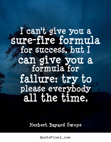 I can't give you a sure-fire formula for success, but.. Herbert Bayard Swope famous success quotes
