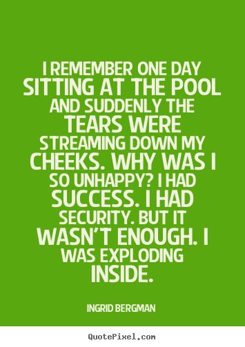 Quote about success - I remember one day sitting at the pool and suddenly the tears were..