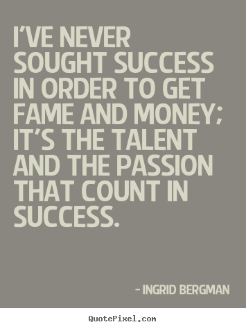 Ingrid Bergman pictures sayings - I've never sought success in order to get fame.. - Success sayings