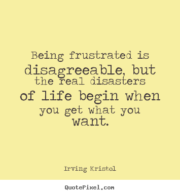 Diy picture quote about success - Being frustrated is disagreeable, but the..
