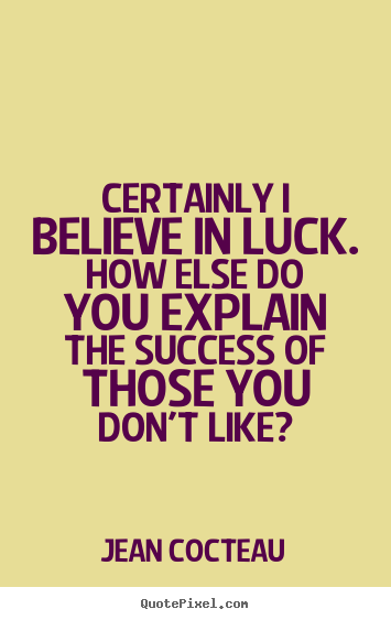 Quotes about success - Certainly i believe in luck. how else do you explain the success of those..