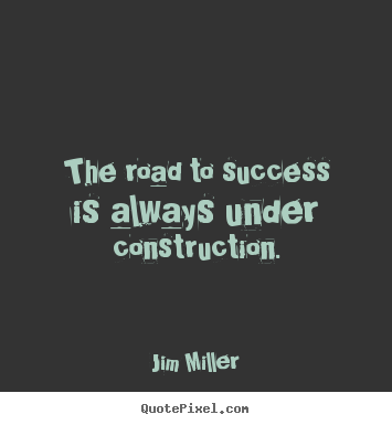 Success quote - The road to success is always under construction.