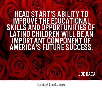 Quotes about success - Head start's ability to improve the educational..