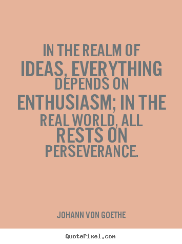 Quotes about success - In the realm of ideas, everything depends on enthusiasm; in the..