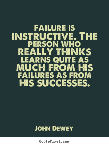 John Dewey picture quotes - Failure is instructive. the person who really thinks learns quite as much.. - Success sayings