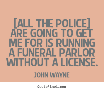Success quotes - [all the police] are going to get me for..