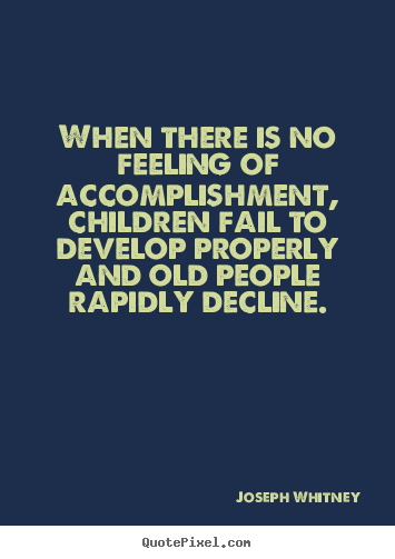Success quote - When there is no feeling of accomplishment, children fail..