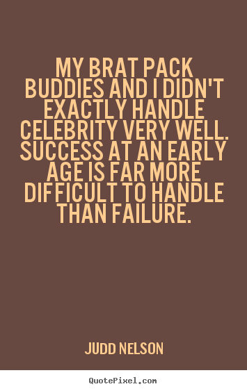 Judd Nelson picture quotes - My brat pack buddies and i didn't exactly handle celebrity very well... - Success quotes