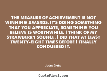 Sayings about success - The measure of achievement is not winning awards...
