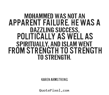 Success quotes - Mohammed was not an apparent failure. he was a dazzling success, politically..