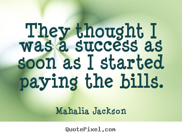Success quote - They thought i was a success as soon as..