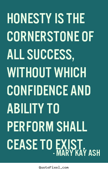 Mary Kay Ash picture quotes - Honesty is the cornerstone of all success, without.. - Success quotes
