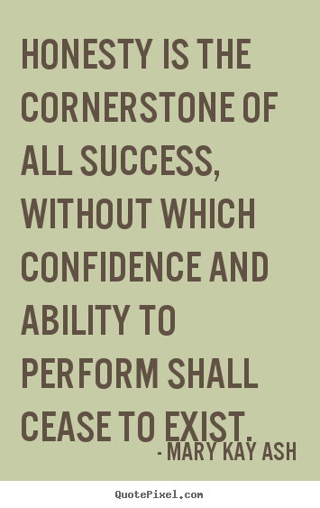 Mary Kay Ash picture quotes - Honesty is the cornerstone of all success, without which confidence.. - Success quotes