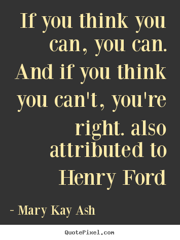 Mary Kay Ash picture quotes - If you think you can, you can. and if you think.. - Success quote