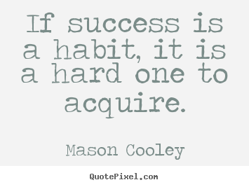 Mason Cooley picture quotes - If success is a habit, it is a hard one to.. - Success quote
