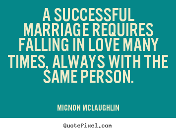 Success quotes - A successful marriage requires falling in love many times, always..